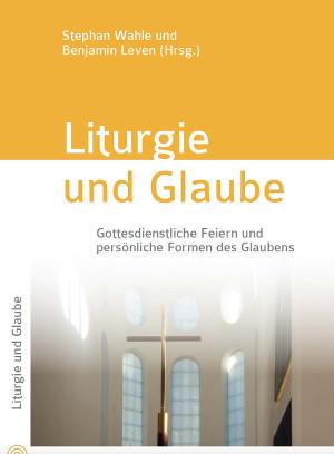 """Neuerscheinung """"Liturgie und Glaube"""""""